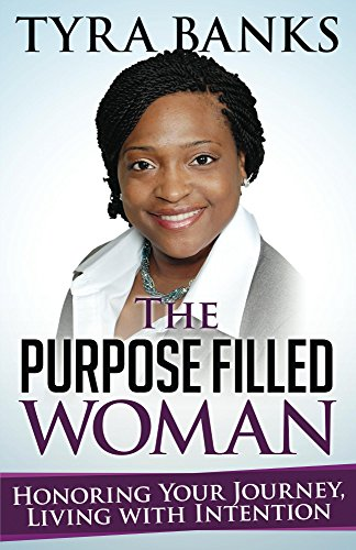 The Purpose Filled Woman: Honor Your Journey, Live With Intention